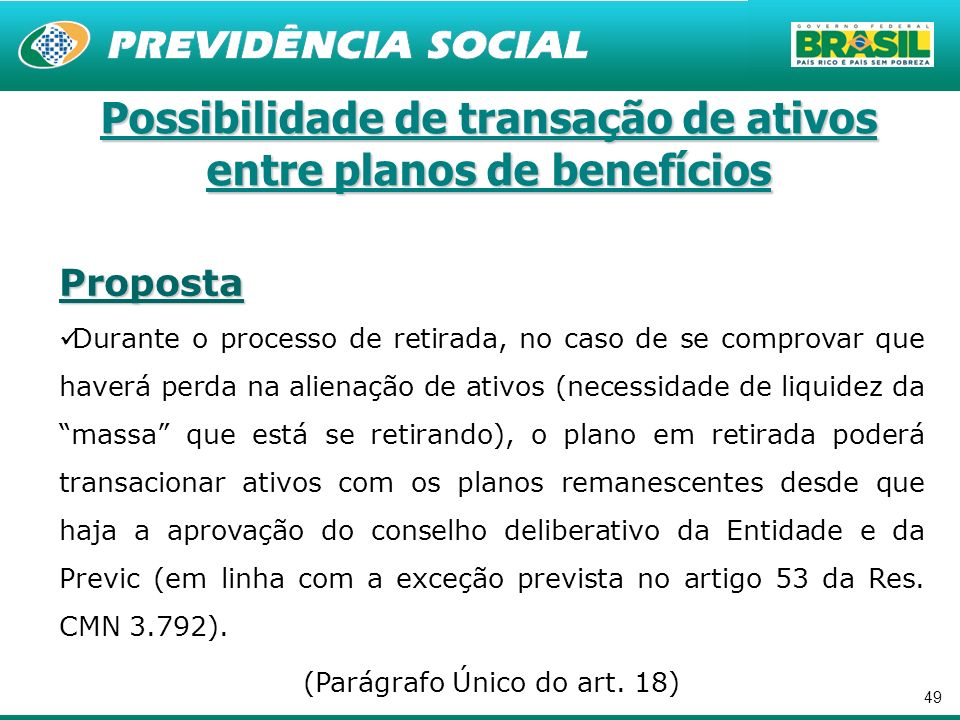 49 Possibilidade de transação de ativos entre planos de benefícios Proposta Durante o processo de retirada, no caso de se comprovar que haverá perda n