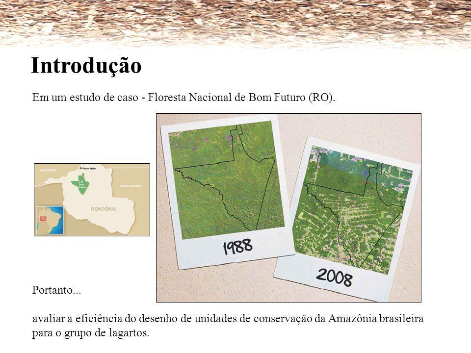 Introdução Em um estudo de caso - Floresta Nacional de Bom Futuro (RO). Portanto... avaliar a eficiência do desenho de unidades de conservação da Amaz