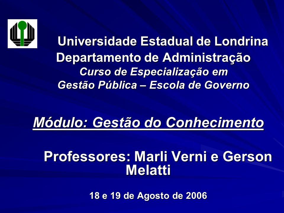 Universidade Estadual de Londrina Departamento de Administração Curso de Especialização em Gestão Pública – Escola de Governo Módulo: Gestão do Conhec