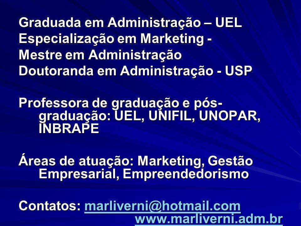 Graduada em Administração – UEL Especialização em Marketing - Mestre em Administração Doutoranda em Administração - USP Professora de graduação e pós-