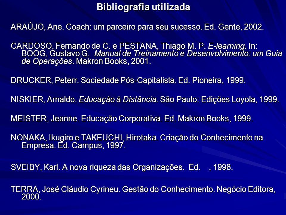 Bibliografia utilizada ARAÚJO, Ane. Coach: um parceiro para seu sucesso. Ed. Gente, 2002. CARDOSO, Fernando de C. e PESTANA, Thiago M. P. E-learning.