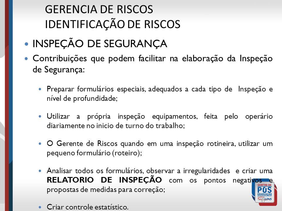 36 GERENCIA DE RISCOS IDENTIFICAÇÃO DE RISCOS INSPEÇÃO DE SEGURANÇA Para atingir os objetivos pretendidos, definir: O que será inspecionado? A frequên
