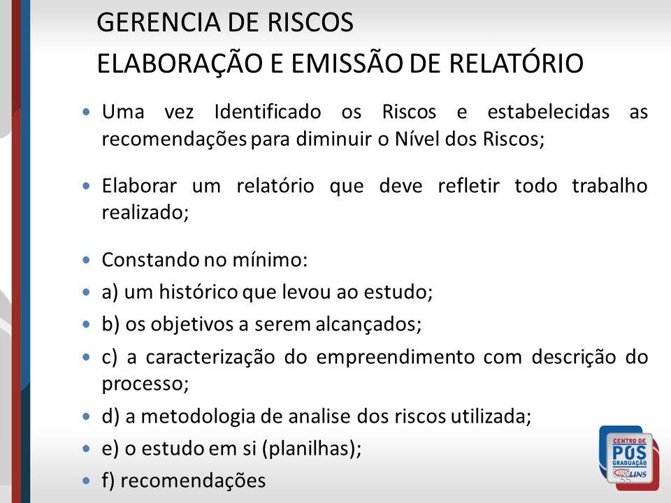 54 GERENCIA DE RISCOS ELABORAÇÃO E EMISSÃO DE RELATÓRIO Uma vez Identificado os Riscos e estabelecidas as recomendações para diminuir o Nível dos Risc