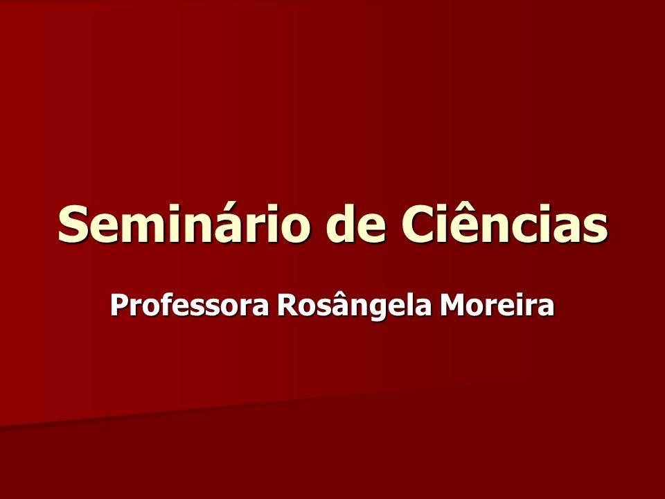 Seminário de Ciências Professora Rosângela Moreira
