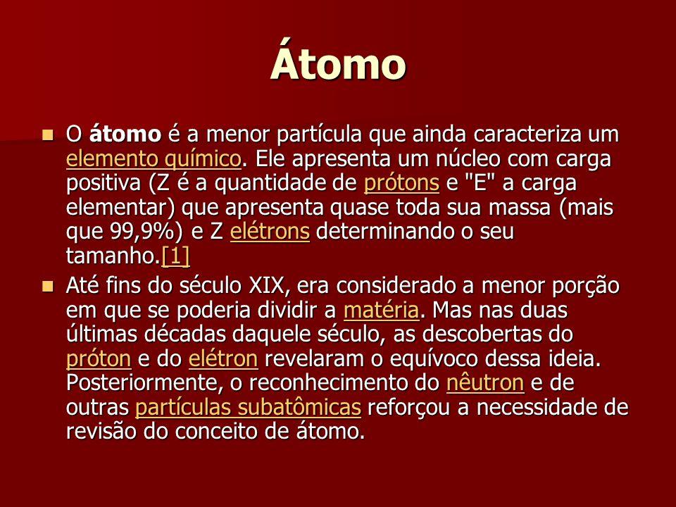 Átomo O átomo é a menor partícula que ainda caracteriza um elemento químico.