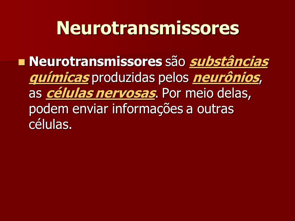 Neurotransmissores Neurotransmissores são substâncias químicas produzidas pelos neurônios, as células nervosas.