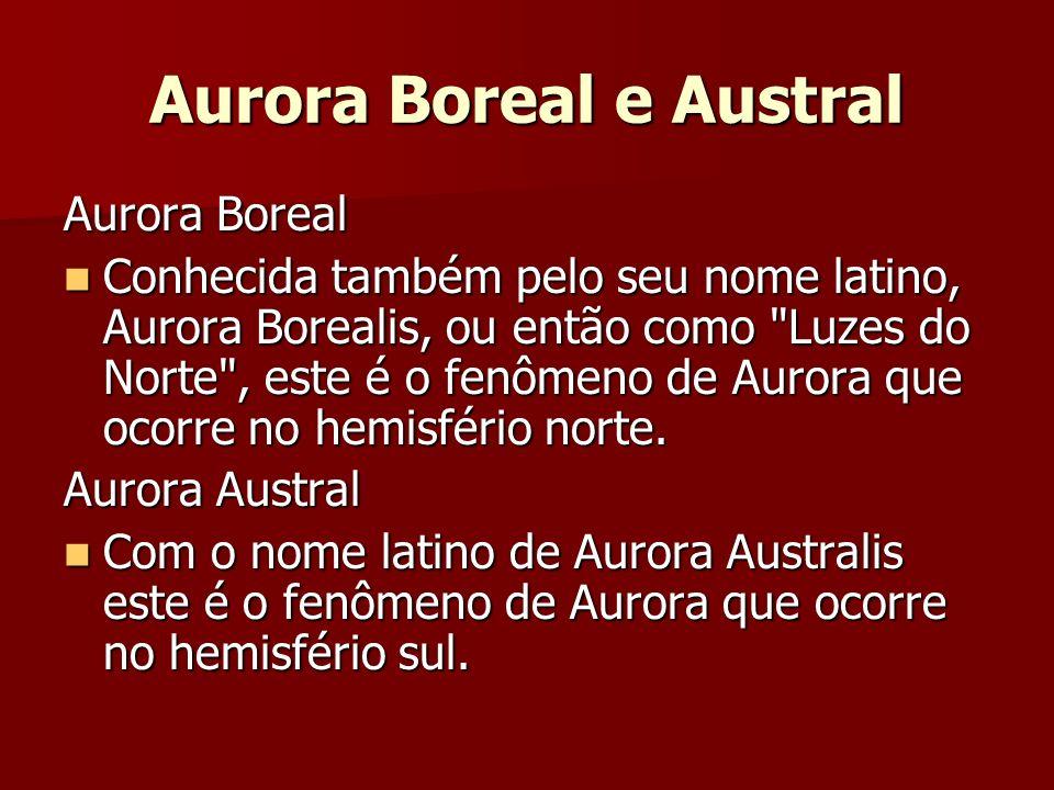 Aurora Boreal Conhecida também pelo seu nome latino, Aurora Borealis, ou então como Luzes do Norte , este é o fenômeno de Aurora que ocorre no hemisfério norte.