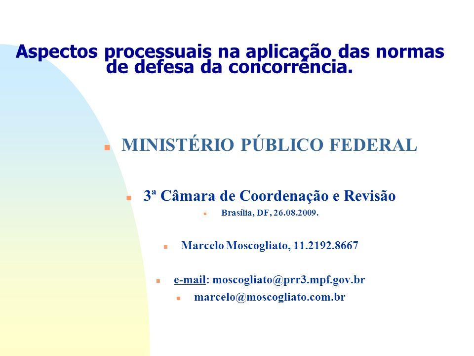 Aspectos processuais na aplicação das normas de defesa da concorrência. n MINISTÉRIO PÚBLICO FEDERAL n 3ª Câmara de Coordenação e Revisão n Brasília,