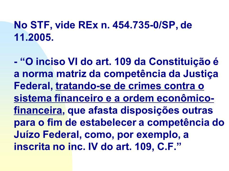 No STF, vide REx n. 454.735-0/SP, de 11.2005. - O inciso VI do art. 109 da Constituição é a norma matriz da competência da Justiça Federal, tratando-s