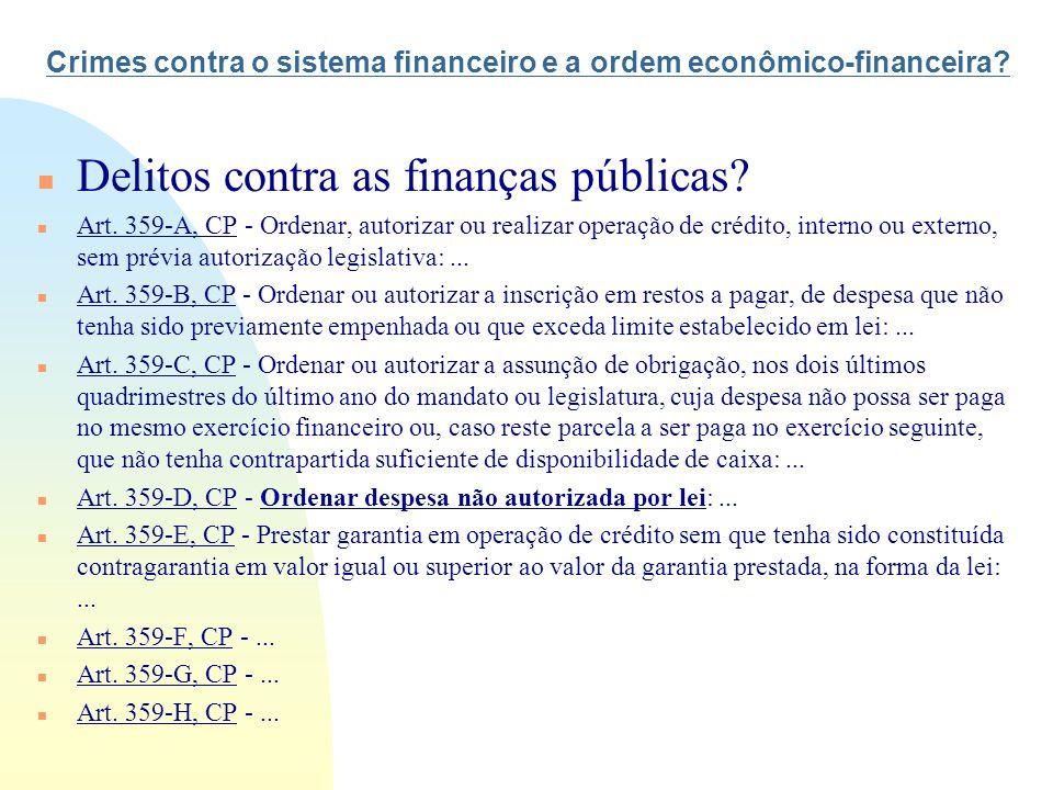 Crimes contra o sistema financeiro e a ordem econômico-financeira? n Delitos contra as finanças públicas? n Art. 359-A, CP - Ordenar, autorizar ou rea