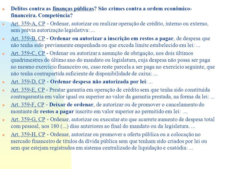 n Delitos contra as finanças públicas? São crimes contra a ordem econômico- financeira. Competência? n Art. 359-A, CP - Ordenar, autorizar ou realizar