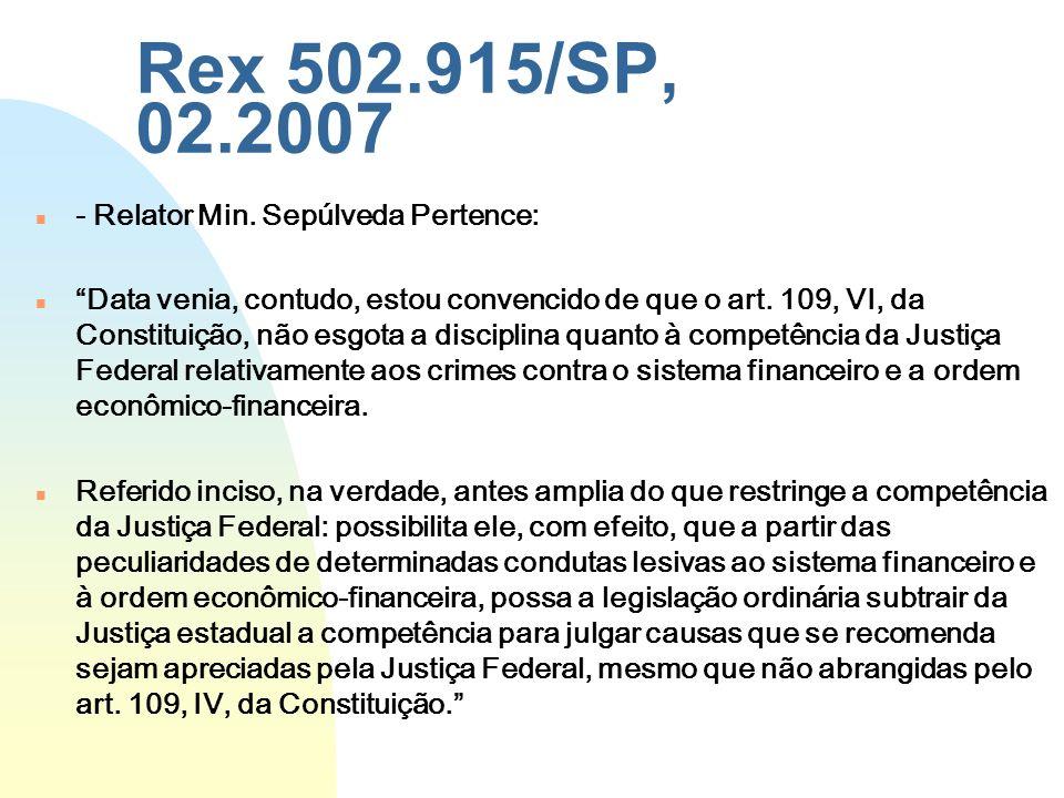 Rex 502.915/SP, 02.2007 - Relator Min. Sepúlveda Pertence: Data venia, contudo, estou convencido de que o art. 109, VI, da Constituição, não esgota a