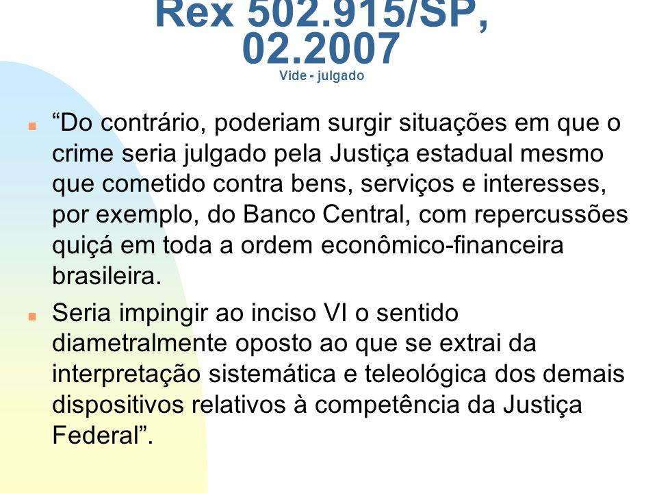 Rex 502.915/SP, 02.2007 Vide - julgado Do contrário, poderiam surgir situações em que o crime seria julgado pela Justiça estadual mesmo que cometido c