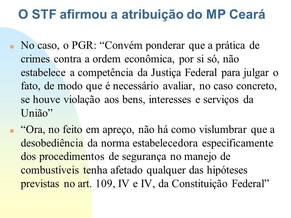 O STF afirmou a atribuição do MP Ceará n No caso, o PGR: Convém ponderar que a prática de crimes contra a ordem econômica, por si só, não estabelece a