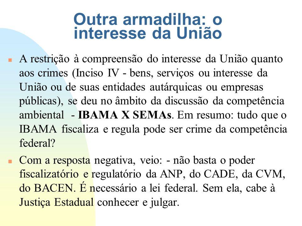 Outra armadilha: o interesse da União n A restrição à compreensão do interesse da União quanto aos crimes (Inciso IV - bens, serviços ou interesse da
