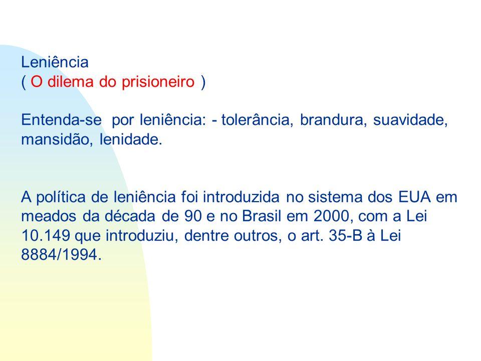 Leniência ( O dilema do prisioneiro ) Entenda-se por leniência: - tolerância, brandura, suavidade, mansidão, lenidade. A política de leniência foi int