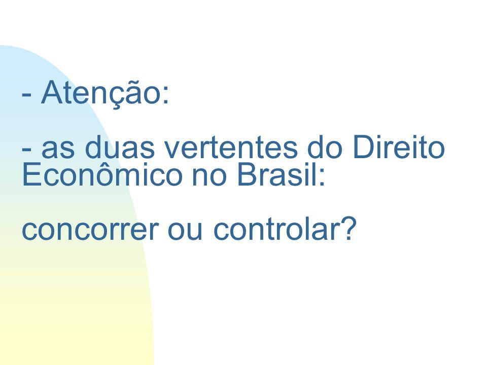 - Atenção: - as duas vertentes do Direito Econômico no Brasil: concorrer ou controlar?