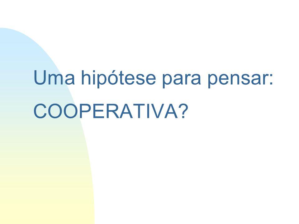 Uma hipótese para pensar: COOPERATIVA?