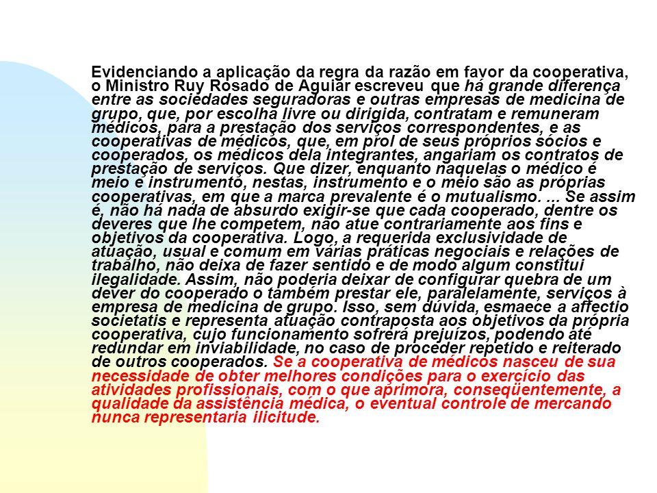 Evidenciando a aplicação da regra da razão em favor da cooperativa, o Ministro Ruy Rosado de Aguiar escreveu que há grande diferença entre as sociedad