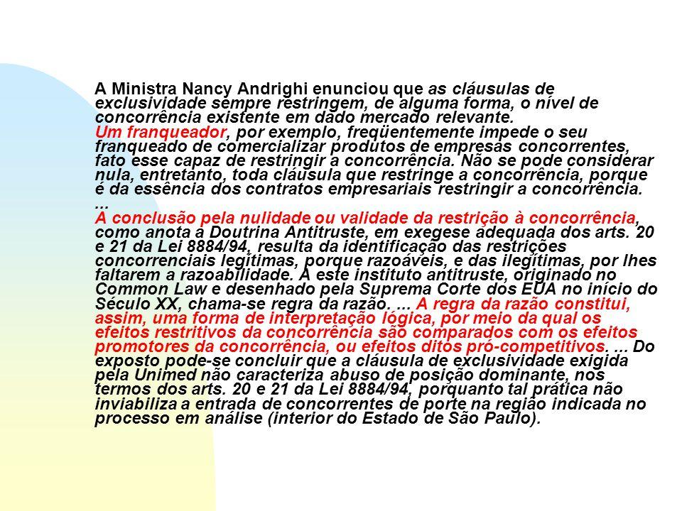 A Ministra Nancy Andrighi enunciou que as cláusulas de exclusividade sempre restringem, de alguma forma, o nível de concorrência existente em dado mer