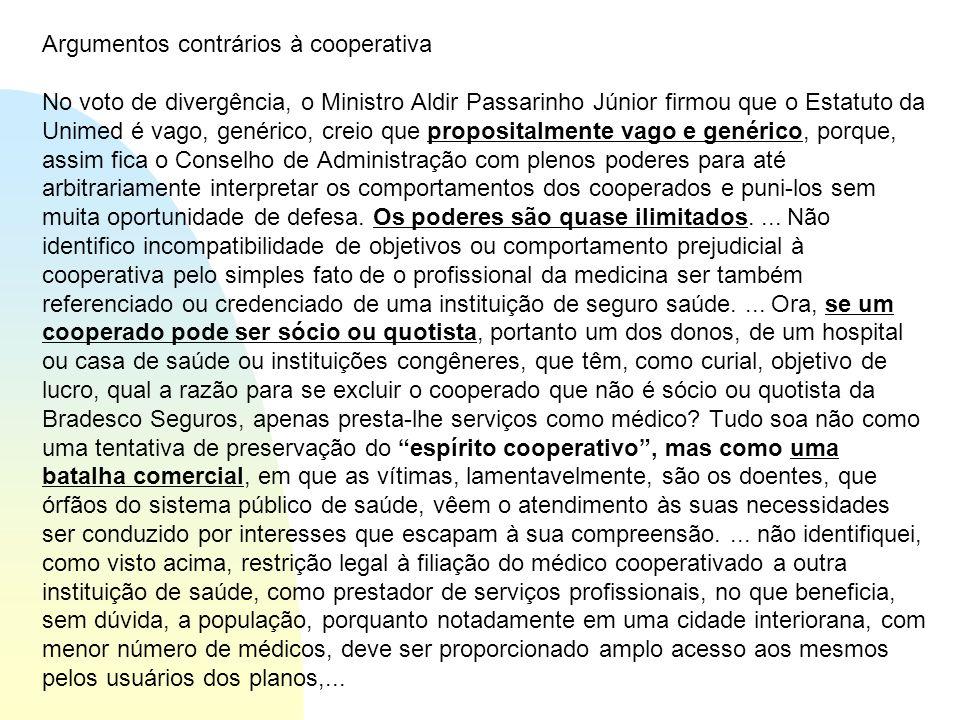 Argumentos contrários à cooperativa No voto de divergência, o Ministro Aldir Passarinho Júnior firmou que o Estatuto da Unimed é vago, genérico, creio