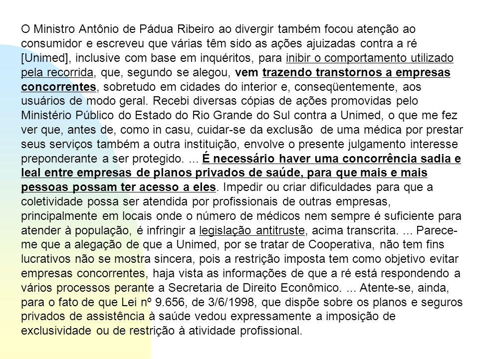 O Ministro Antônio de Pádua Ribeiro ao divergir também focou atenção ao consumidor e escreveu que várias têm sido as ações ajuizadas contra a ré [Unim