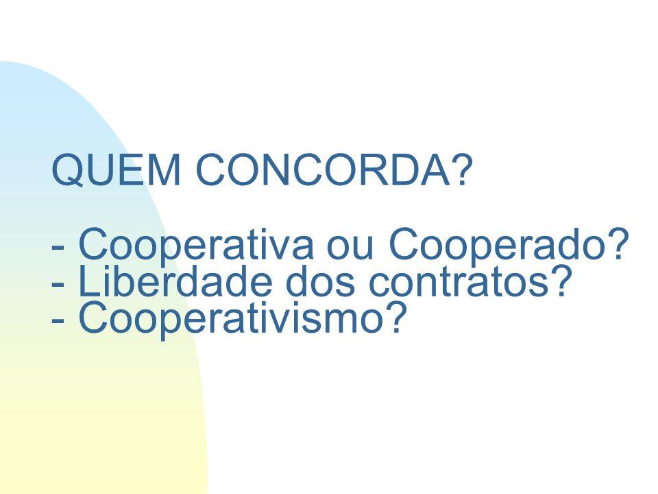 QUEM CONCORDA? - Cooperativa ou Cooperado? - Liberdade dos contratos? - Cooperativismo?