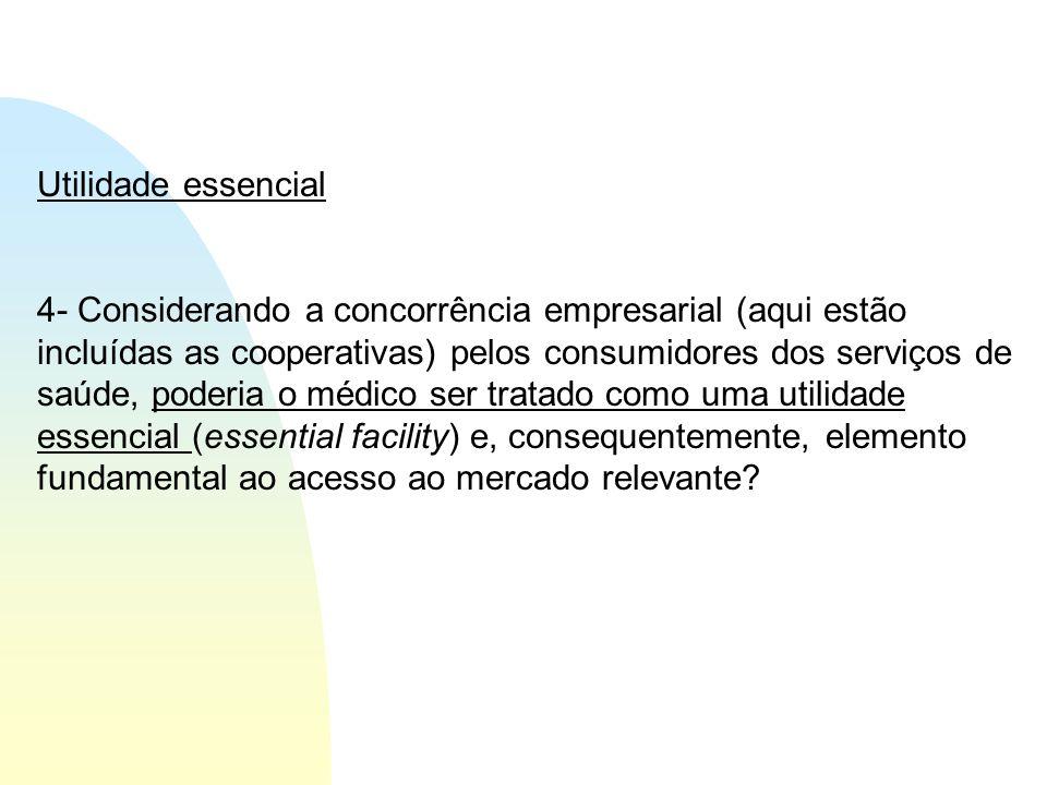 Utilidade essencial 4- Considerando a concorrência empresarial (aqui estão incluídas as cooperativas) pelos consumidores dos serviços de saúde, poderi