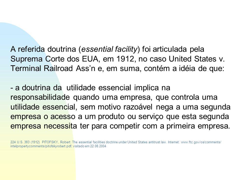 A referida doutrina (essential facility) foi articulada pela Suprema Corte dos EUA, em 1912, no caso United States v. Terminal Railroad Assn e, em sum