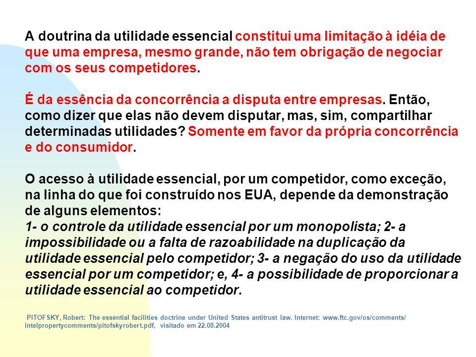 A doutrina da utilidade essencial constitui uma limitação à idéia de que uma empresa, mesmo grande, não tem obrigação de negociar com os seus competid