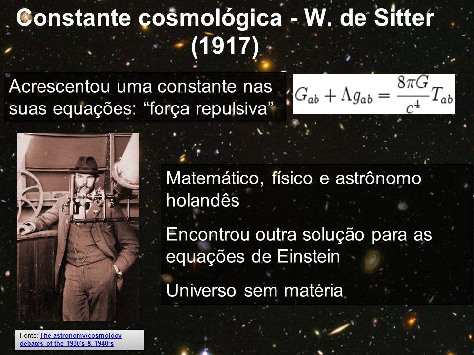 Acrescentou uma constante nas suas equações: força repulsiva Matemático, físico e astrônomo holandês Encontrou outra solução para as equações de Einst
