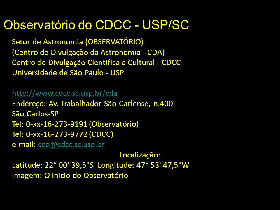 Observatório do CDCC - USP/SC Setor de Astronomia (OBSERVATÓRIO) (Centro de Divulgação da Astronomia - CDA) Centro de Divulgação Científica e Cultural