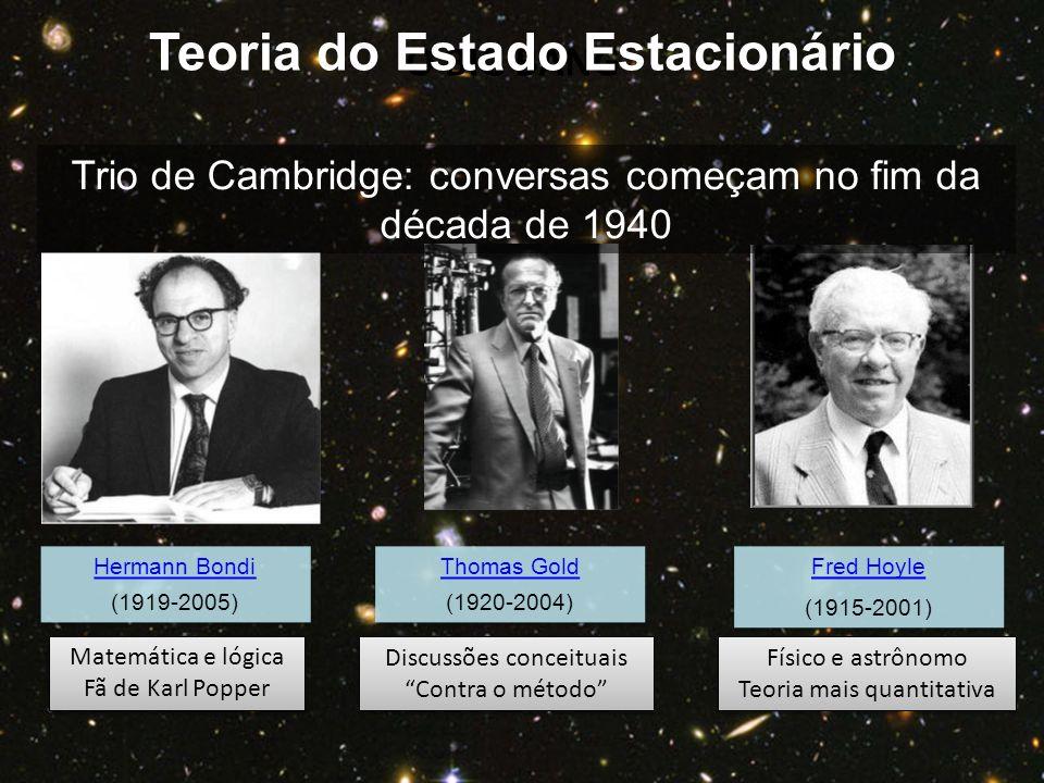 O BIG BANG Hermann Bondi (1919-2005) Hermann Bondi (1919-2005) Thomas Gold (1920-2004) Thomas Gold (1920-2004) Fred Hoyle (1915-2001) Fred Hoyle (1915