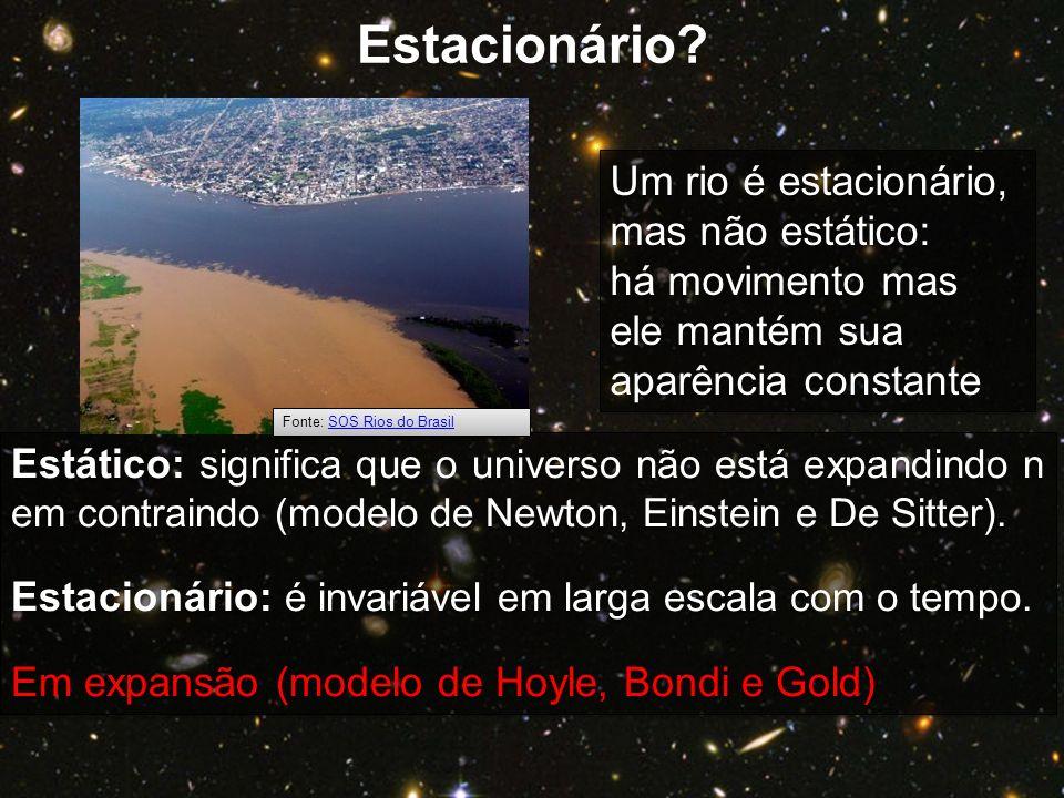 Estático: significa que o universo não está expandindo n em contraindo (modelo de Newton, Einstein e De Sitter). Estacionário: é invariável em larga e