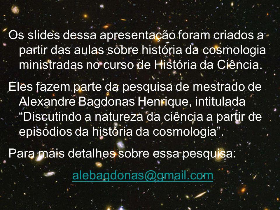 Os slides dessa apresentação foram criados a partir das aulas sobre história da cosmologia ministradas no curso de História da Ciência. Eles fazem par