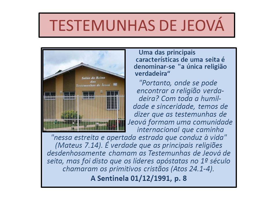 TESTEMUNHAS DE JEOVÁ Uma das principais características de uma seita é denominar-se
