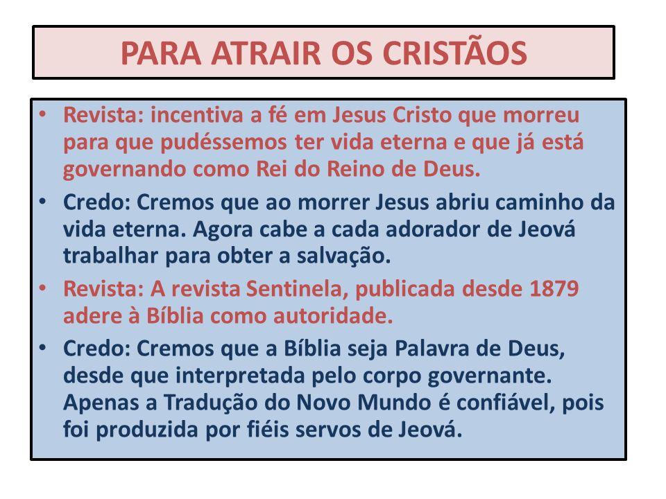PARA ATRAIR OS CRISTÃOS Revista: incentiva a fé em Jesus Cristo que morreu para que pudéssemos ter vida eterna e que já está governando como Rei do Re