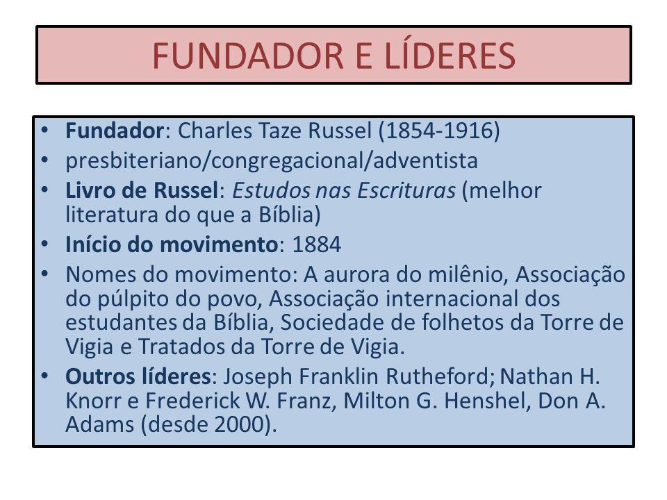 FUNDADOR E LÍDERES Fundador: Charles Taze Russel (1854-1916) presbiteriano/congregacional/adventista Livro de Russel: Estudos nas Escrituras (melhor l