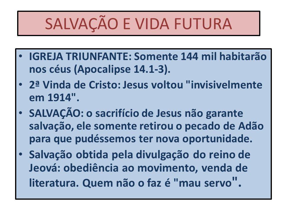 SALVAÇÃO E VIDA FUTURA IGREJA TRIUNFANTE: Somente 144 mil habitarão nos céus (Apocalipse 14.1-3). 2ª Vinda de Cristo: Jesus voltou
