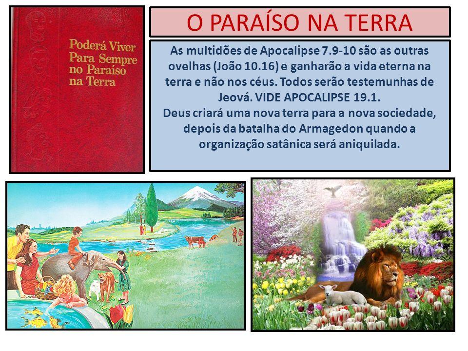 O PARAÍSO NA TERRA As multidões de Apocalipse 7.9-10 são as outras ovelhas (João 10.16) e ganharão a vida eterna na terra e não nos céus. Todos serão