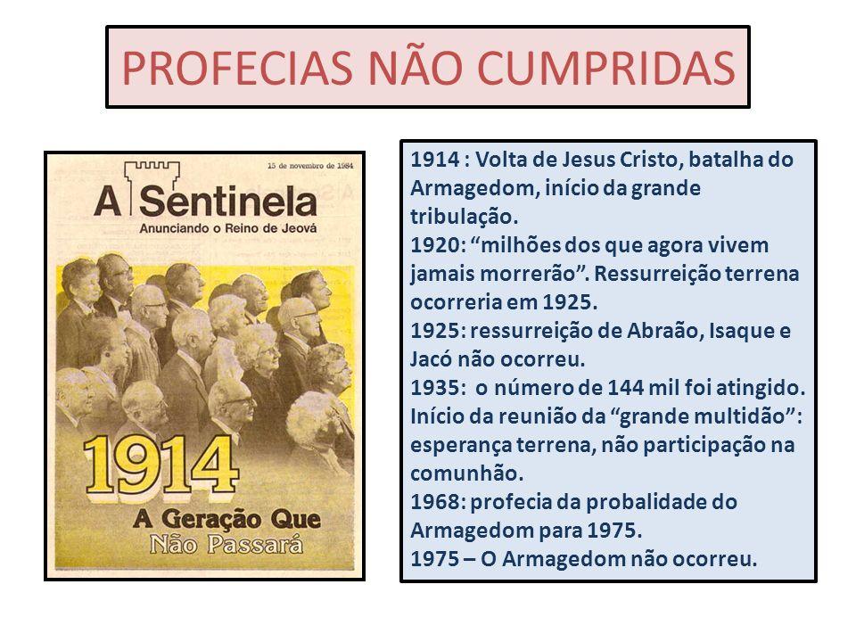 PROFECIAS NÃO CUMPRIDAS 1914 : Volta de Jesus Cristo, batalha do Armagedom, início da grande tribulação. 1920: milhões dos que agora vivem jamais morr