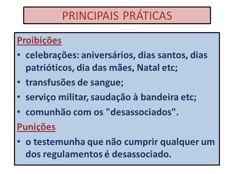 PRINCIPAIS PRÁTICAS Proibições celebrações: aniversários, dias santos, dias patrióticos, dia das mães, Natal etc; transfusões de sangue; serviço milit