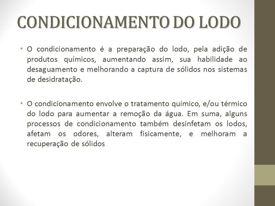 CONDICIONAMENTO DO LODO O condicionamento é a preparação do lodo, pela adição de produtos químicos, aumentando assim, sua habilidade ao desaguamento e