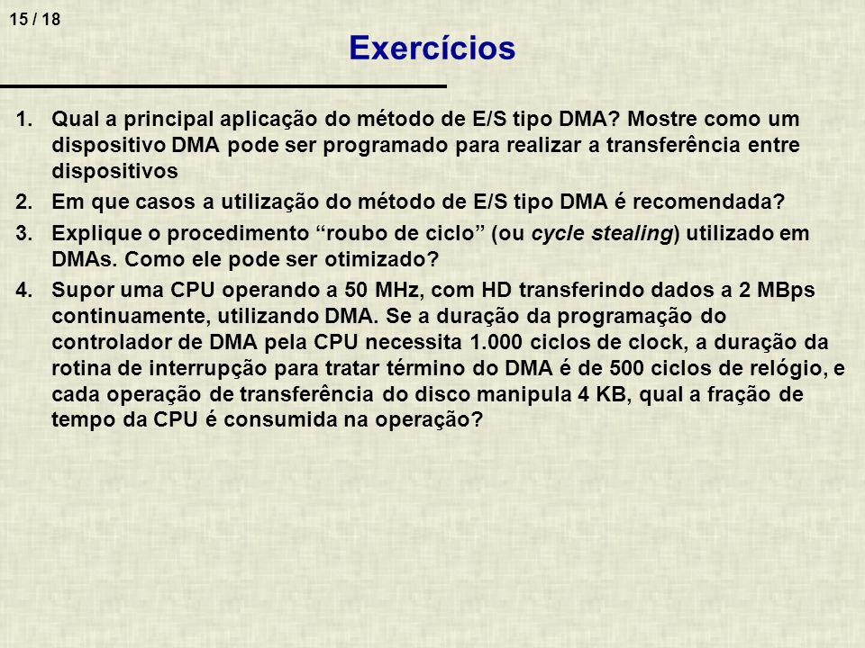 15 / 18 Exercícios 1.Qual a principal aplicação do método de E/S tipo DMA.