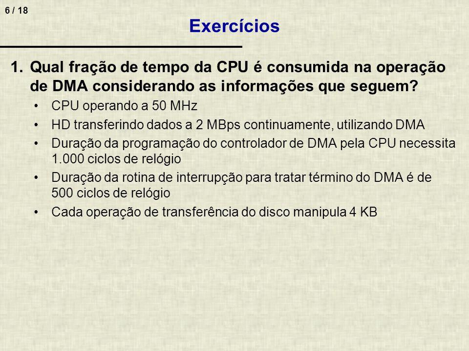 6 / 18 Exercícios 1.Qual fração de tempo da CPU é consumida na operação de DMA considerando as informações que seguem.