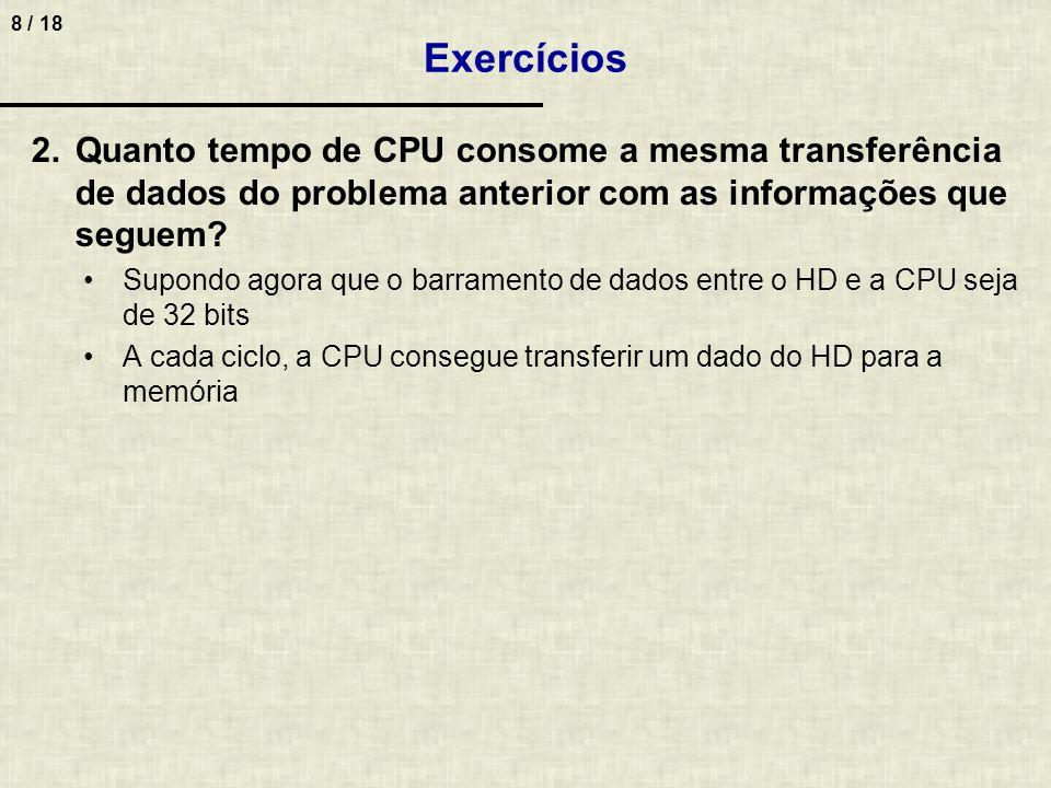 8 / 18 Exercícios 2.Quanto tempo de CPU consome a mesma transferência de dados do problema anterior com as informações que seguem.