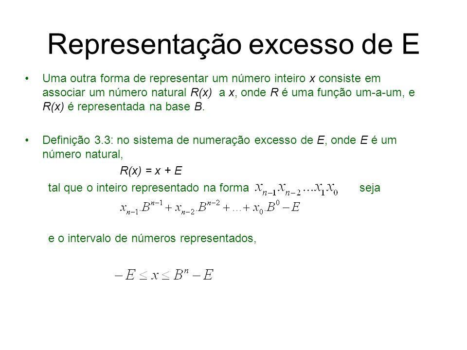 Comentários sobre excesso de E Se B é par, e E é escolhido igual a B n /2, então, o número representado na forma é A regra de definição do sinal é: se x é negativo então e se x é positivo Em alguns casos práticos, o valor de E é diferente de B n /2.