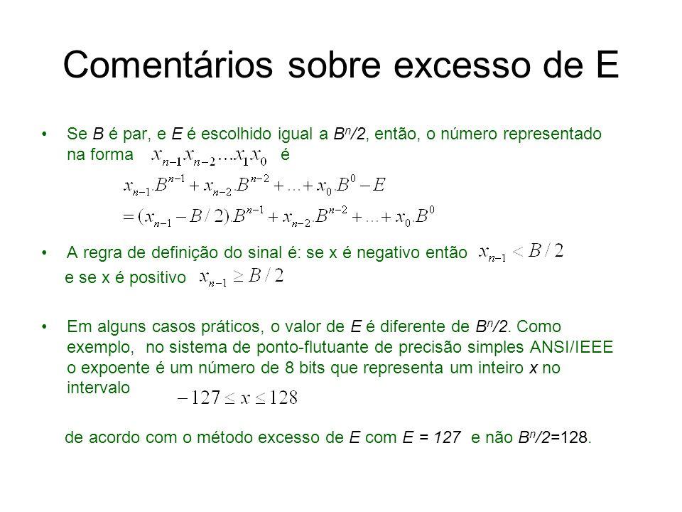 Comentários (cont.) Se B= 2 e E = 2 n-1, então o número representado na forma é onde significa o complemento de A função de representação R é unate, tal que a comparação de magnitude é fácil.