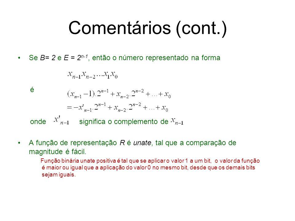Comentários (cont.) Se B= 2 e E = 2 n-1, então o número representado na forma é onde significa o complemento de A função de representação R é unate, t