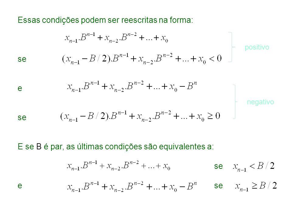 Complemento de 2 Se B = 2, o número representado por é e o bit mais significativo é também o bit de sinal.